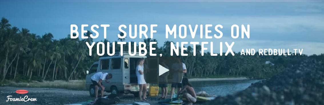 Best Surf Movies On Netflix Youtube And Redbull Tv Foamiecrew